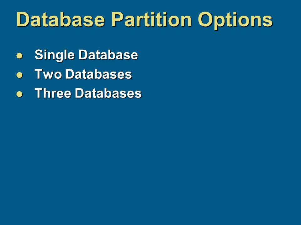 Database Partition Options Single Database Single Database Two Databases Two Databases Three Databases Three Databases