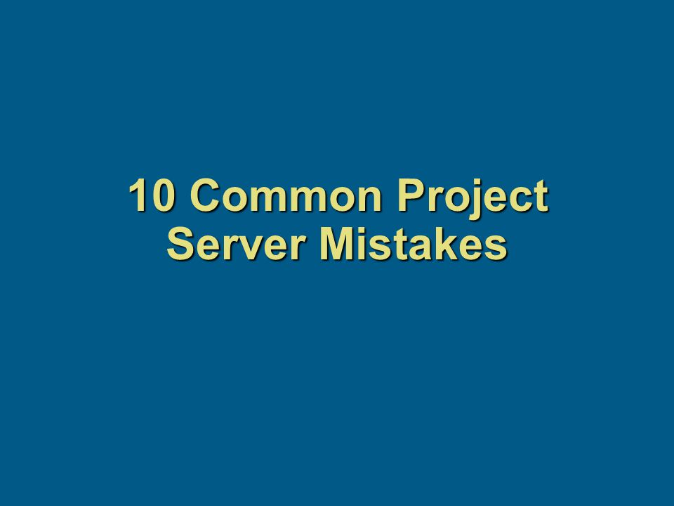10 Common Project Server Mistakes