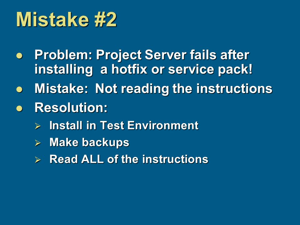 Mistake #2 Problem: Project Server fails after installing a hotfix or service pack.