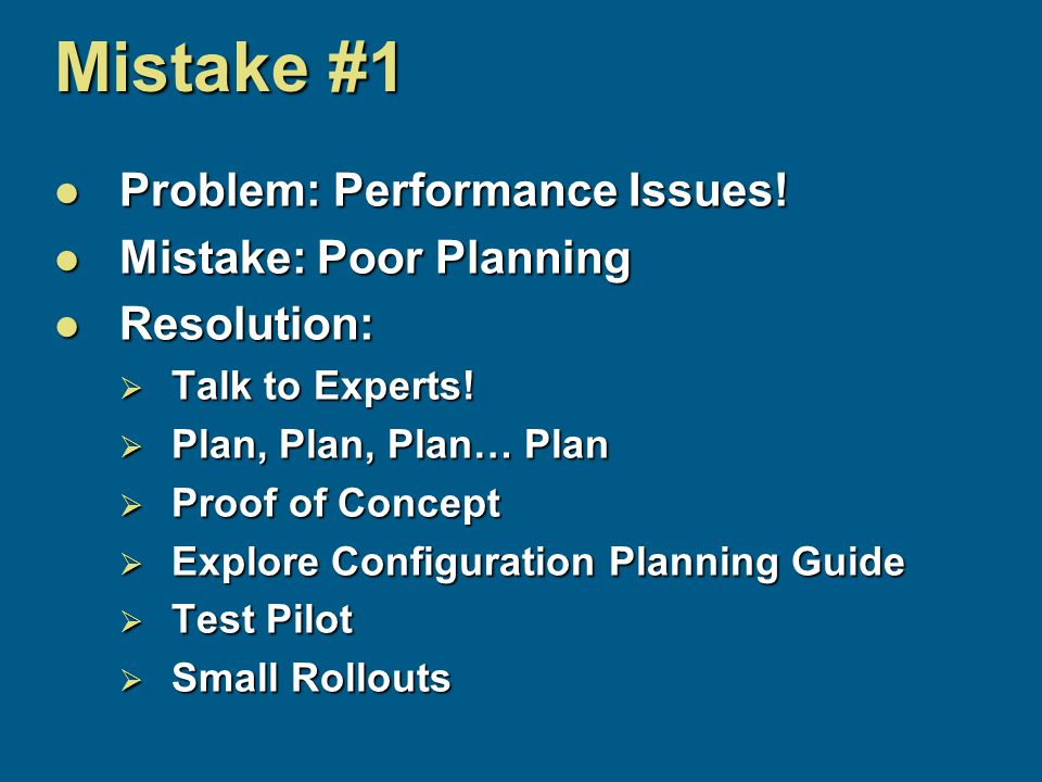 Mistake #1 Problem: Performance Issues. Problem: Performance Issues.