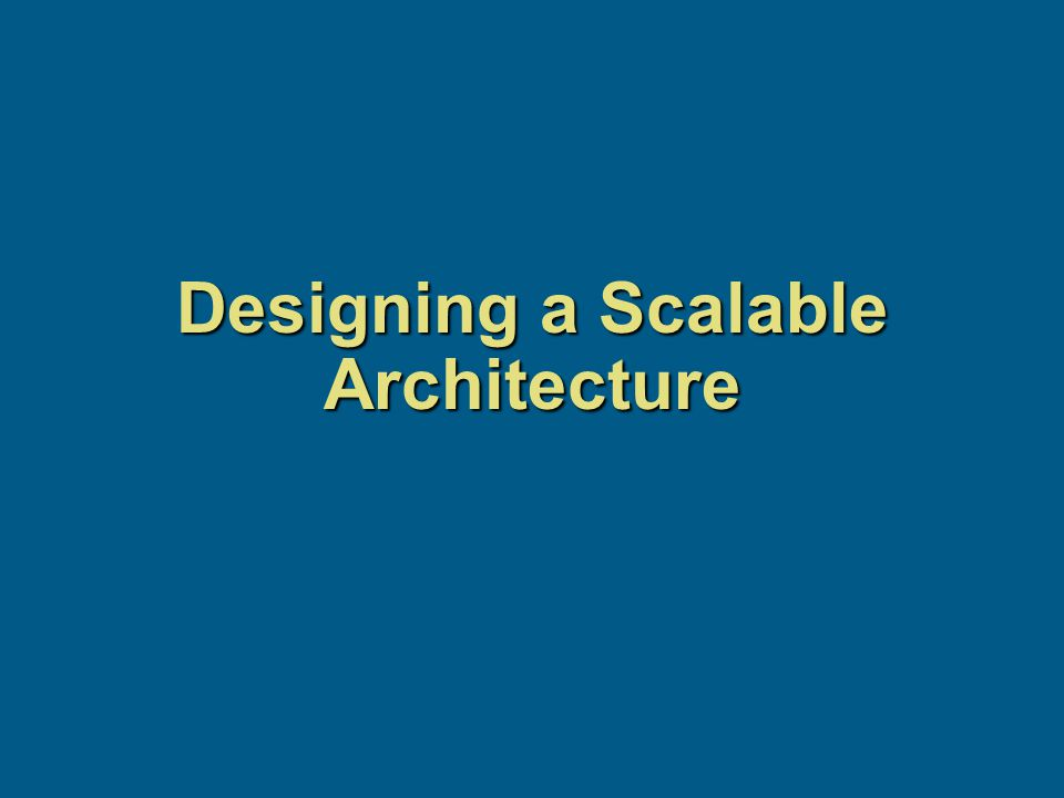 Designing a Scalable Architecture