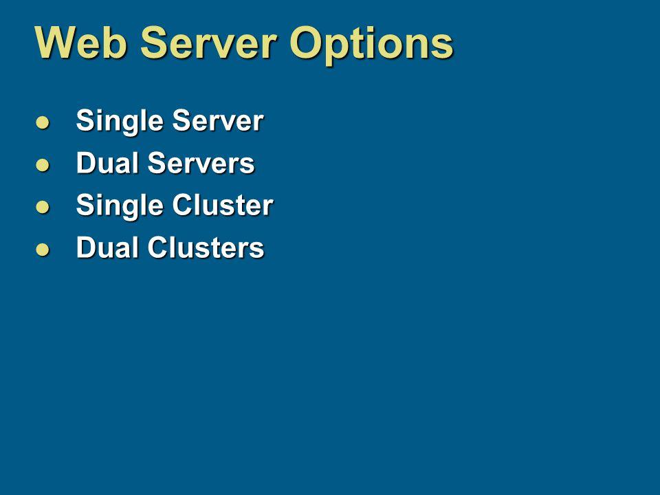 Web Server Options Single Server Single Server Dual Servers Dual Servers Single Cluster Single Cluster Dual Clusters Dual Clusters