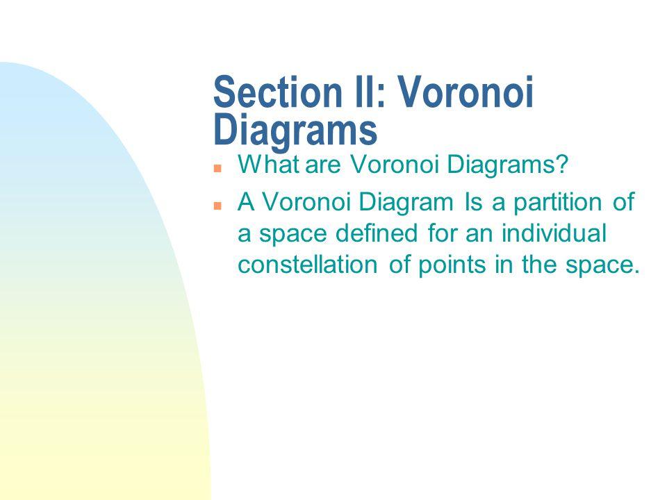 Section II: Voronoi Diagrams n What are Voronoi Diagrams.