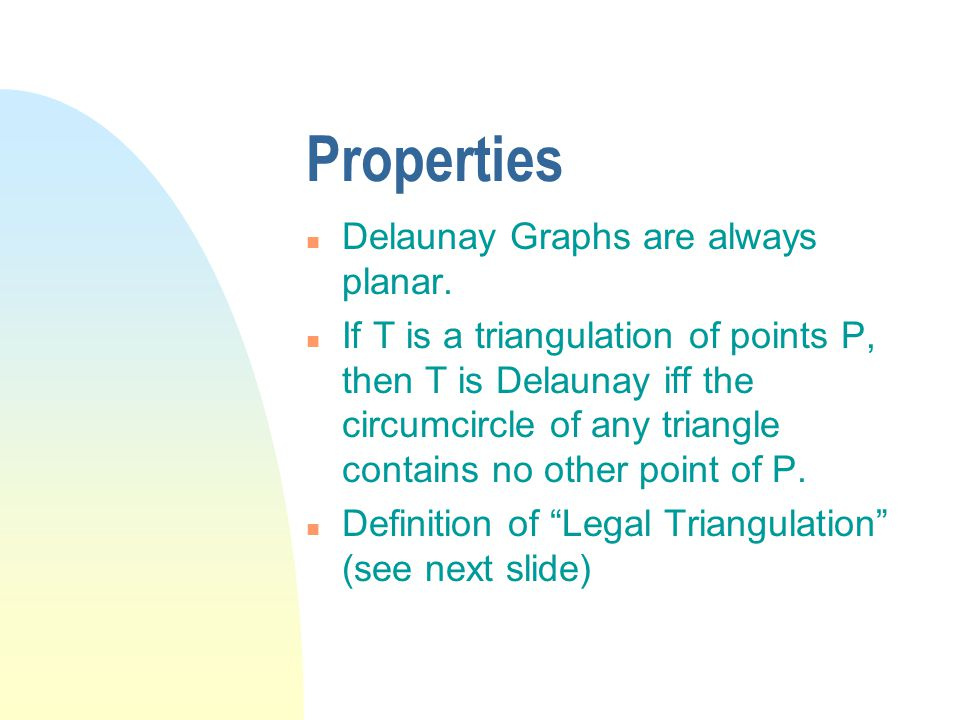 Properties n Delaunay Graphs are always planar.