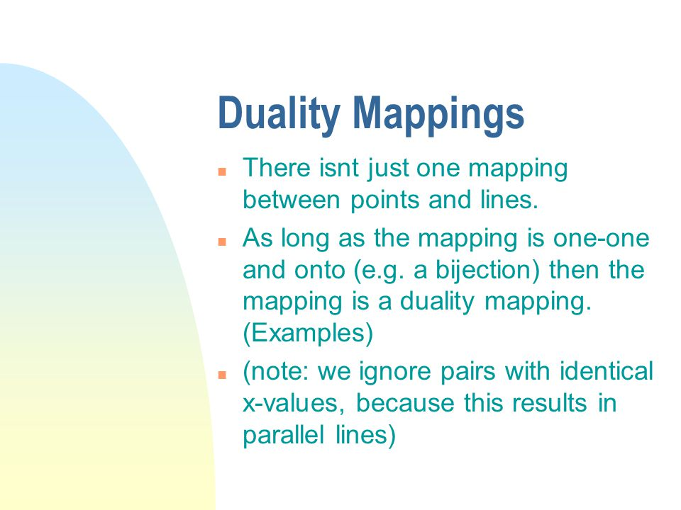 Duality Mappings n There isnt just one mapping between points and lines.