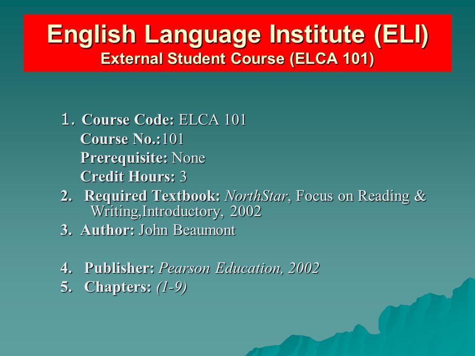 1. Course Code: ELCA 101 Course No.:101 Course No.:101 Prerequisite: None Prerequisite: None Credit Hours: 3 Credit Hours: 3 2. Required Textbook: Nor
