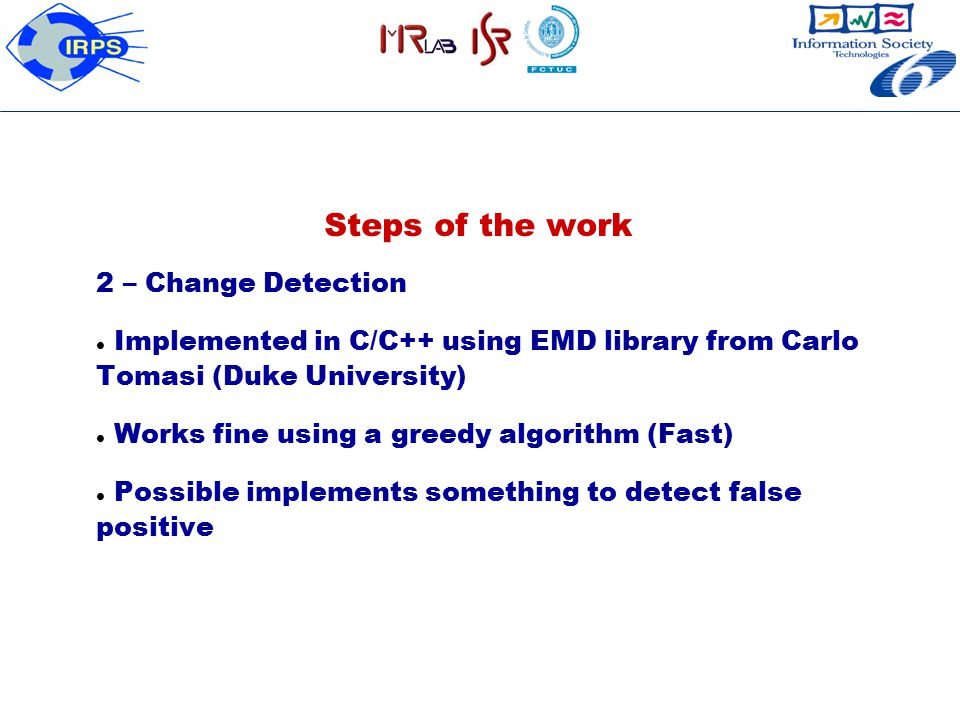 Steps of the work 2 – Change Detection Implemented in C/C++ using EMD library from Carlo Tomasi (Duke University)  Works fine using a greedy algorith