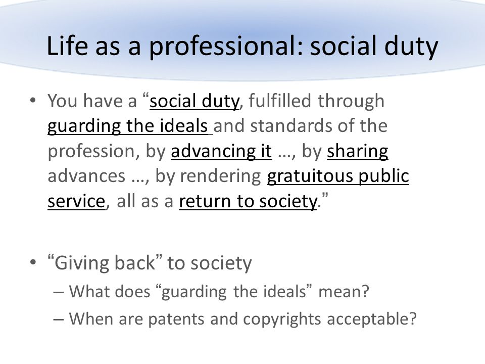 """Life as a professional: social duty You have a """"social duty, fulfilled through guarding the ideals and standards of the profession, by advancing it …,"""