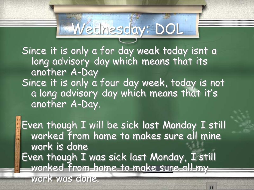 Wednesday: DOL Since it is only a for day weak today isnt a long advisory day which means that its another A-Day Since it is only a four day week, today is not a long advisory day which means that it's another A-Day.