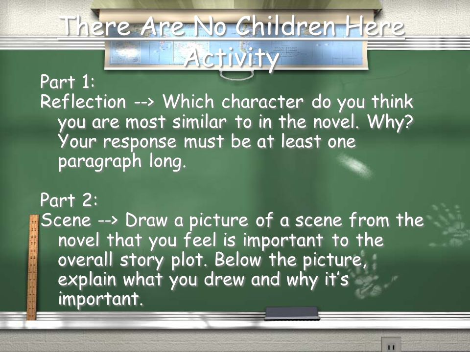 There Are No Children Here Activity Part 1: Reflection --> Which character do you think you are most similar to in the novel.