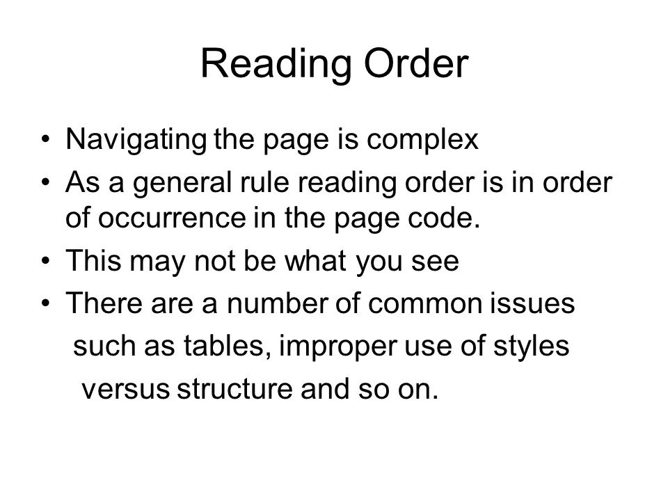 Reading Order Navigating the page is complex As a general rule reading order is in order of occurrence in the page code.