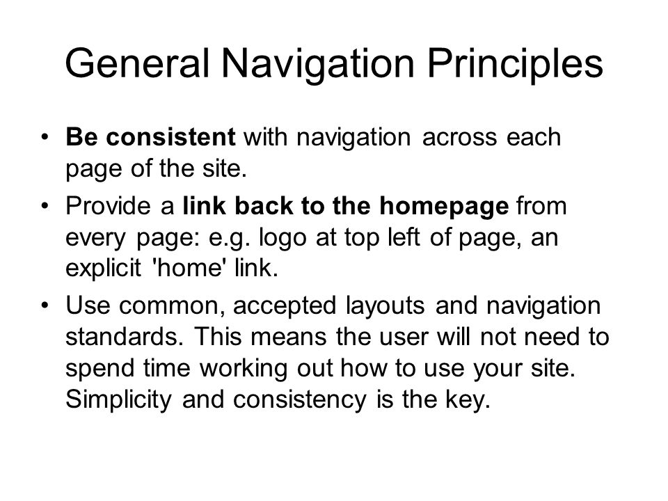 General Navigation Principles Be consistent with navigation across each page of the site.