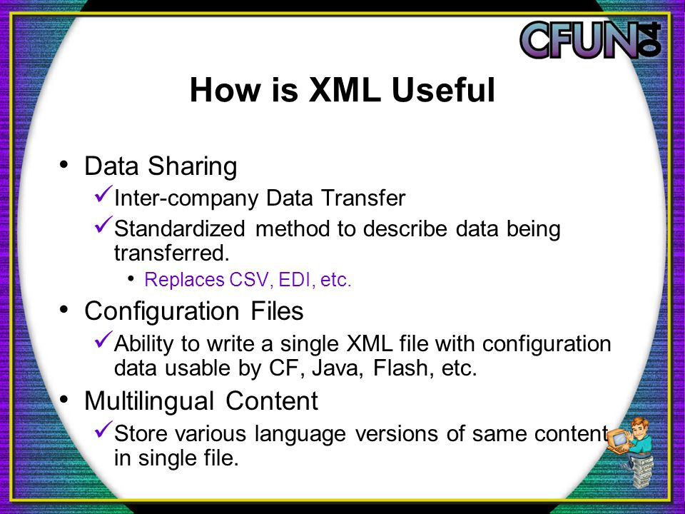 How is XML Useful Data Sharing Inter-company Data Transfer Standardized method to describe data being transferred.