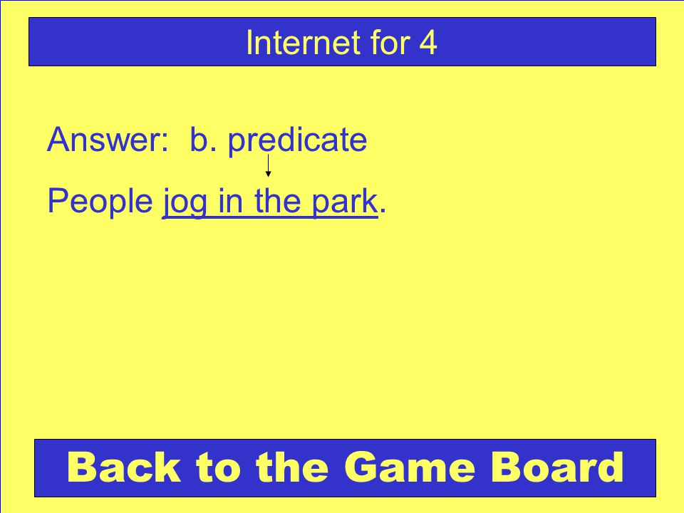 Answer: b. predicate People jog in the park. Back to the Game Board Internet for 4