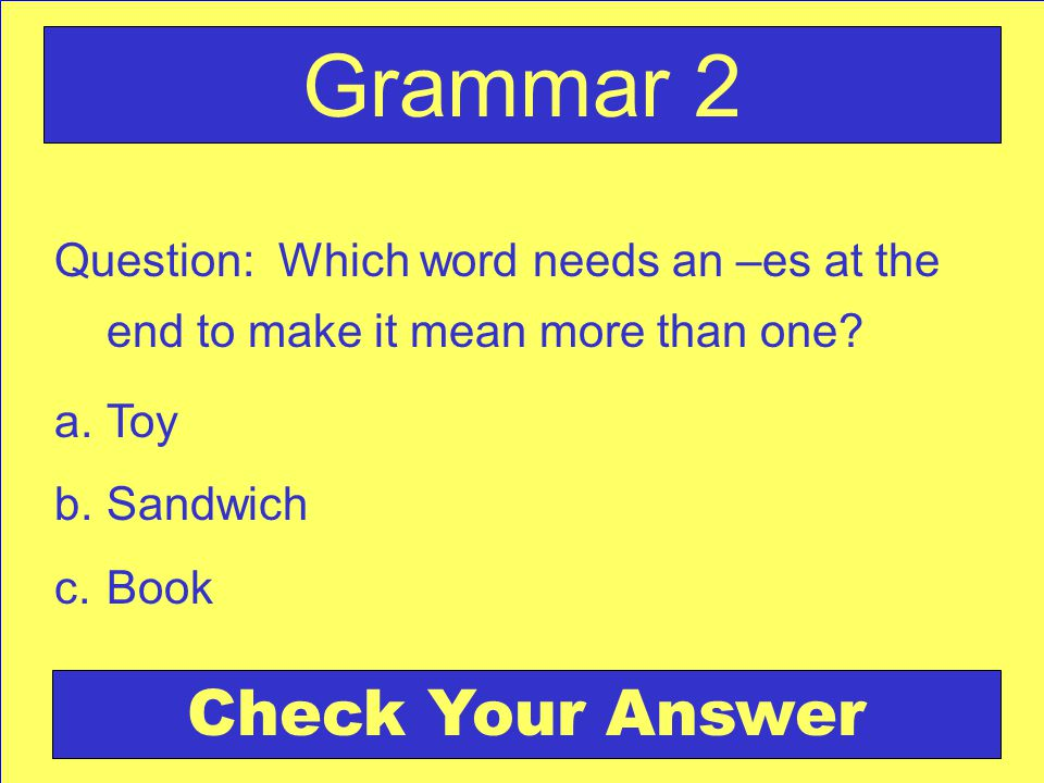 Answer: b. Sandwich I want two sandwiches for lunch please. Back to the Game Board Grammar 2