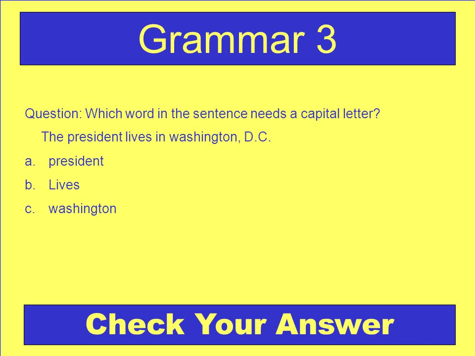Answer: c. Washington It is the name of a specific place. Back to the Game Board Hardware for 3