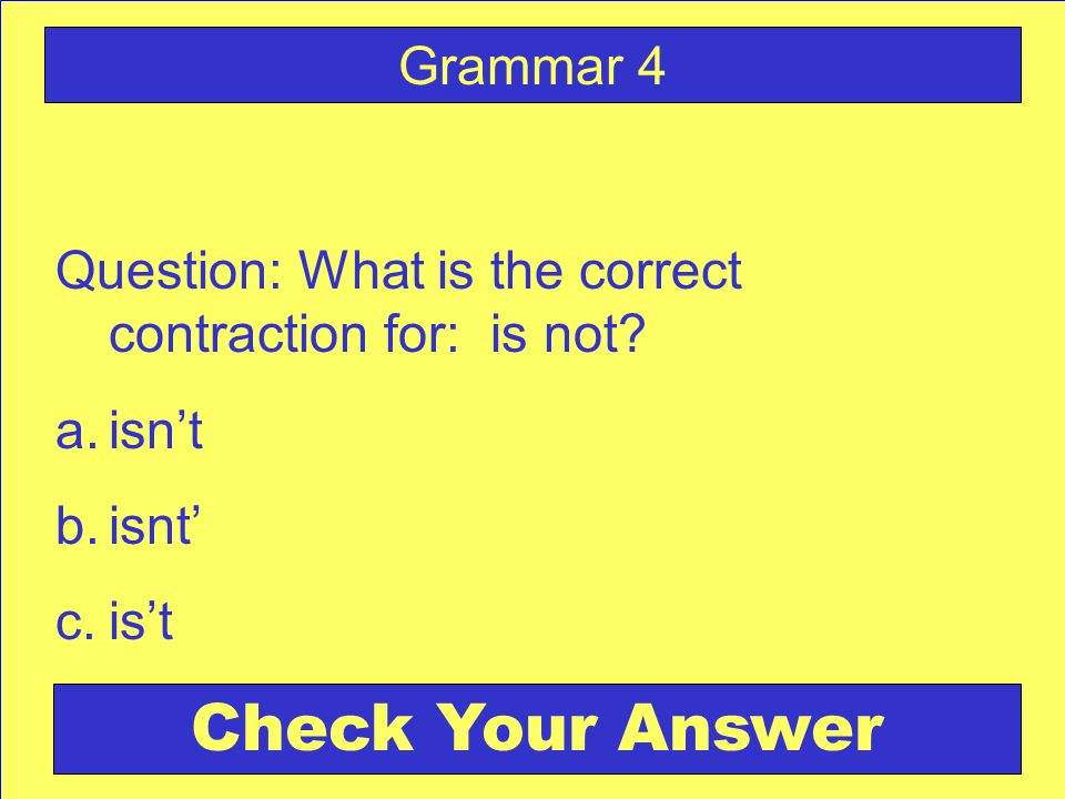 Question: What is the correct contraction for: is not.