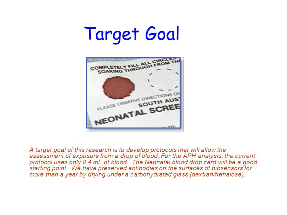 Target Goal A target goal of this research is to develop protocols that will allow the assessment of exposure from a drop of blood.