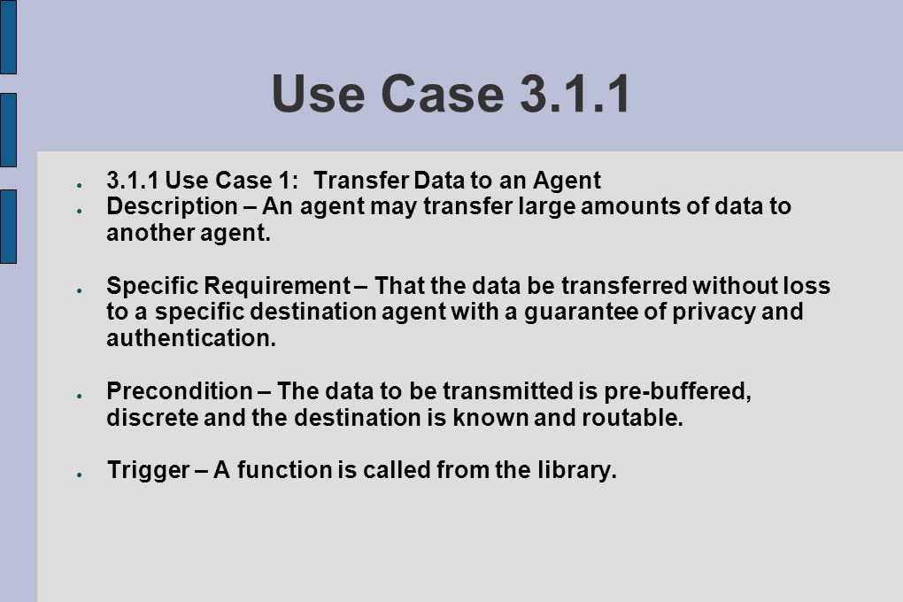 Use Case 3.1.1 ● 3.1.1 Use Case 1: Transfer Data to an Agent ● Description – An agent may transfer large amounts of data to another agent.