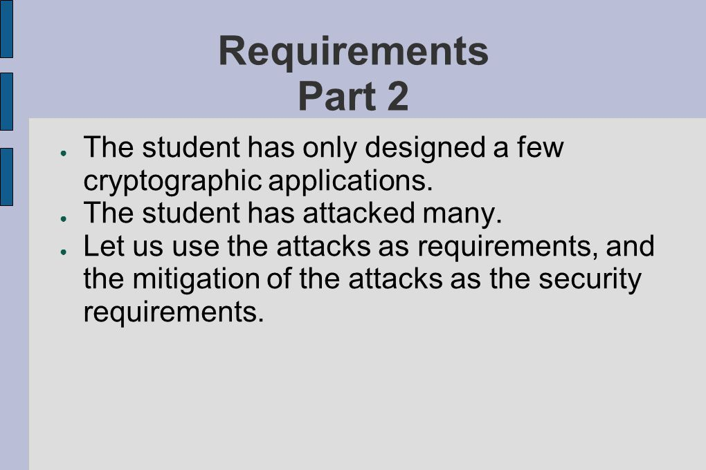 Requirements Part 2 ● The student has only designed a few cryptographic applications.