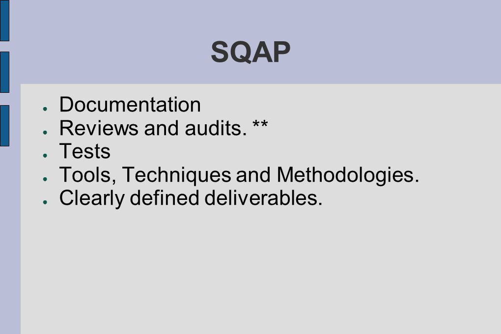 SQAP ● Documentation ● Reviews and audits. ** ● Tests ● Tools, Techniques and Methodologies.