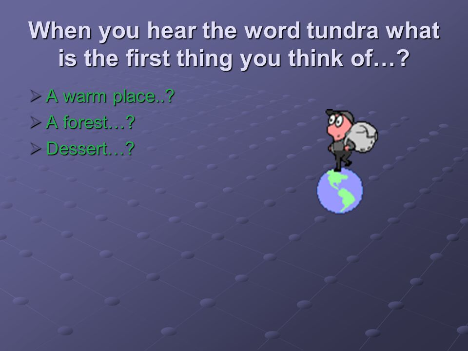 When you hear the word tundra what is the first thing you think of….