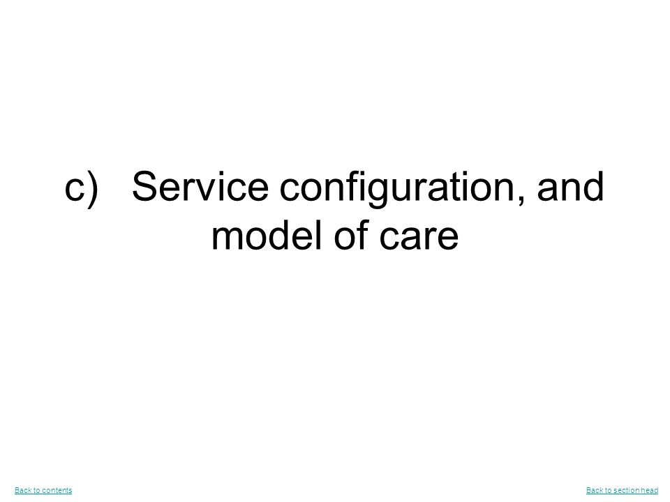 c)Service configuration, and model of care Back to contentsBack to contents Back to section headBack to section head