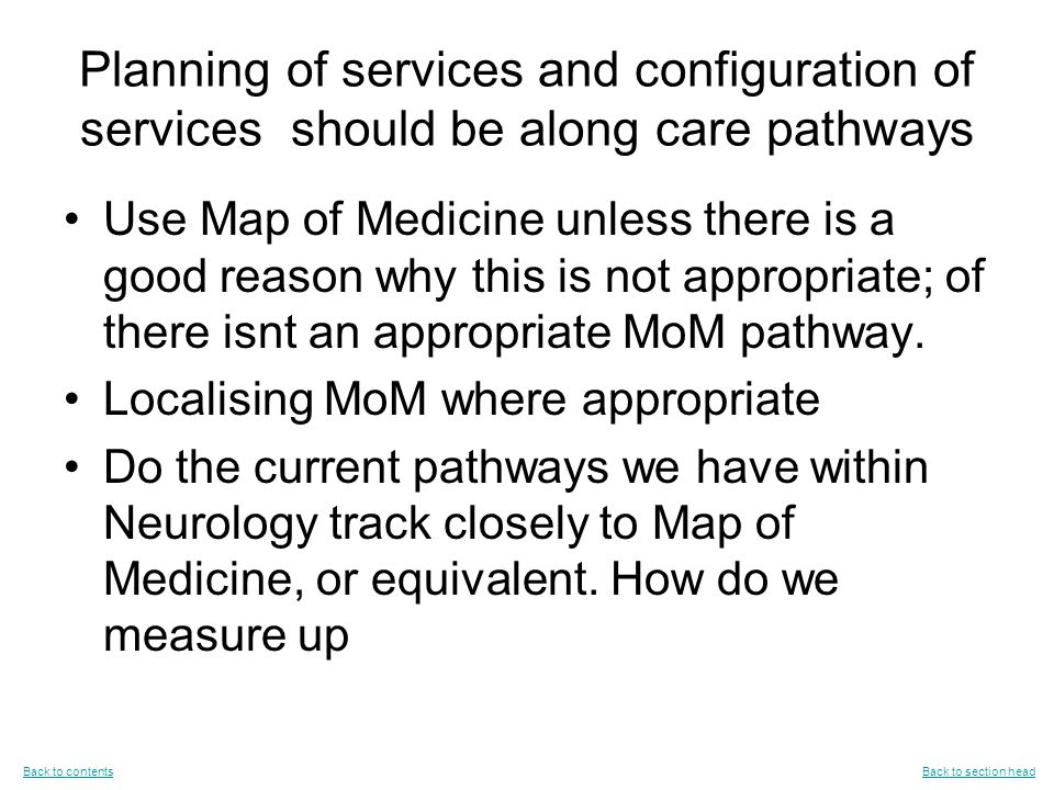 Planning of services and configuration of services should be along care pathways Use Map of Medicine unless there is a good reason why this is not appropriate; of there isnt an appropriate MoM pathway.
