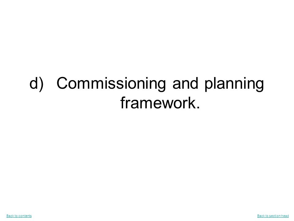 d)Commissioning and planning framework.