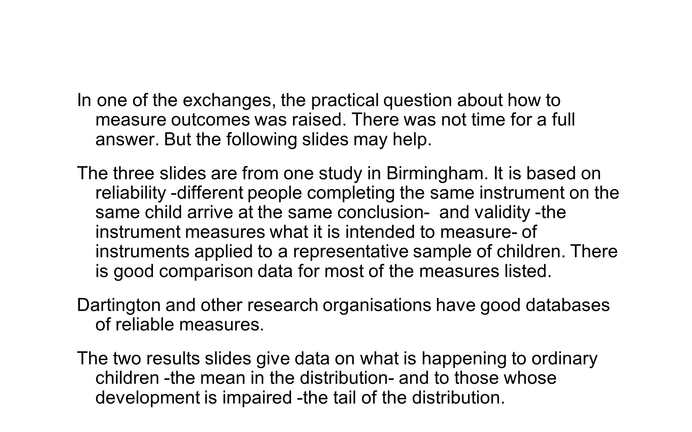 In one of the exchanges, the practical question about how to measure outcomes was raised.