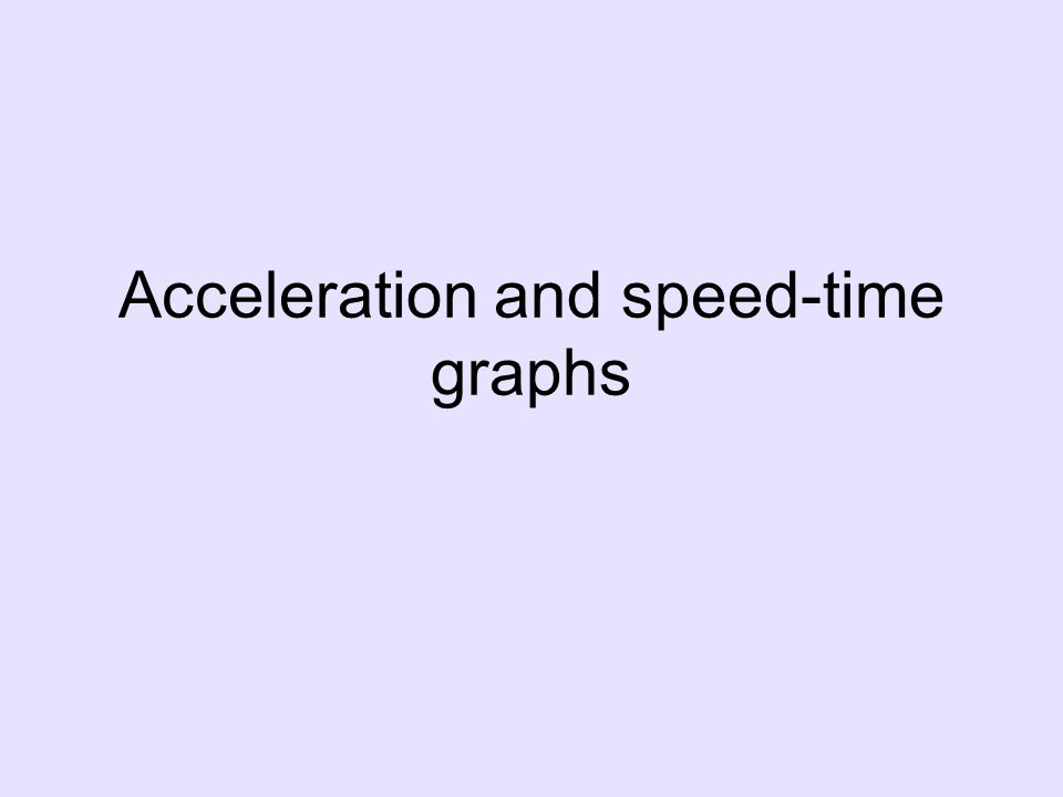 Acceleration and speed-time graphs