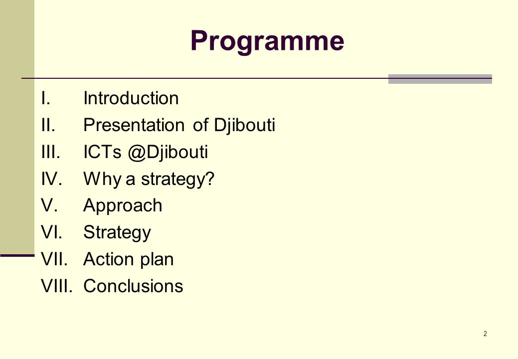 2 Programme I.Introduction II.Presentation of Djibouti III.ICTs @Djibouti IV.Why a strategy.