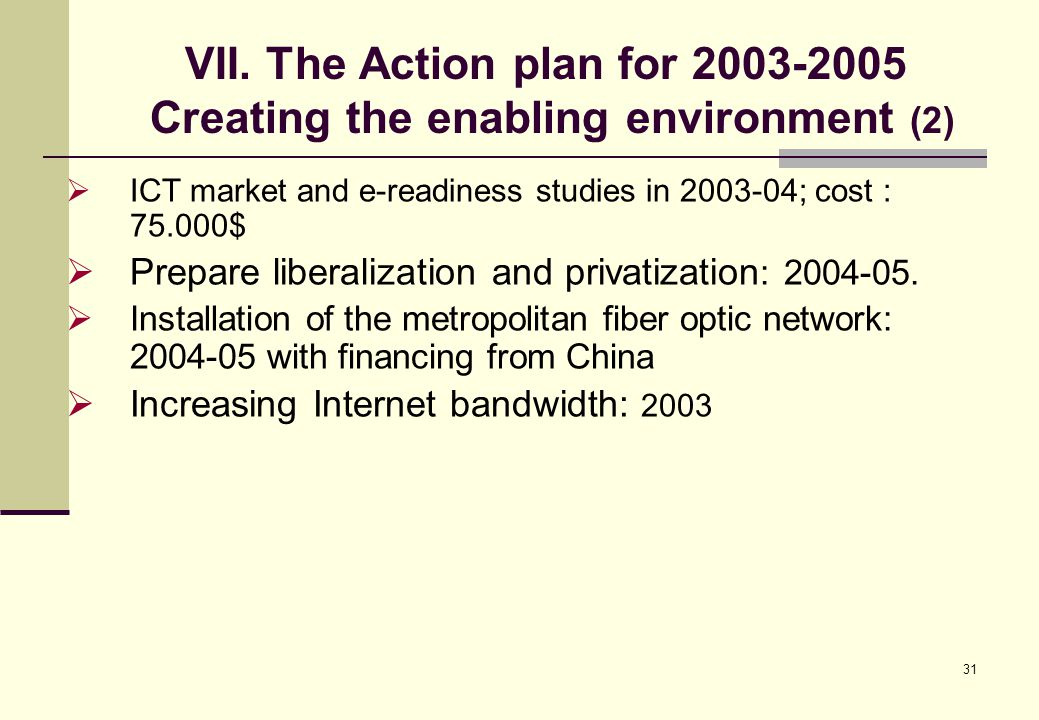 31  ICT market and e-readiness studies in 2003-04; cost : 75.000$  Prepare liberalization and privatization : 2004-05.
