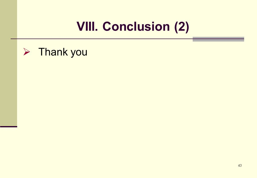 43 VIII. Conclusion (2)  Thank you