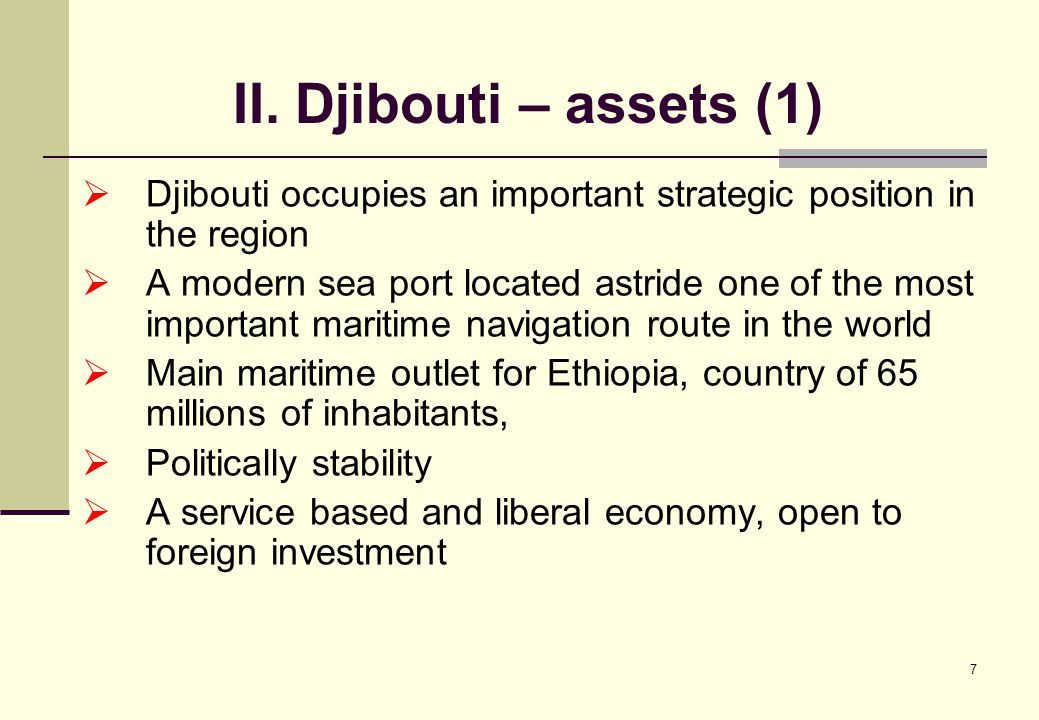 7 II. Djibouti – assets (1)  Djibouti occupies an important strategic position in the region  A modern sea port located astride one of the most impo