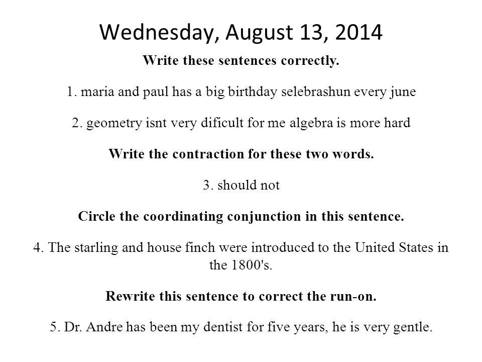 Thursday Aug.14, 2014 Write these sentences correctly.