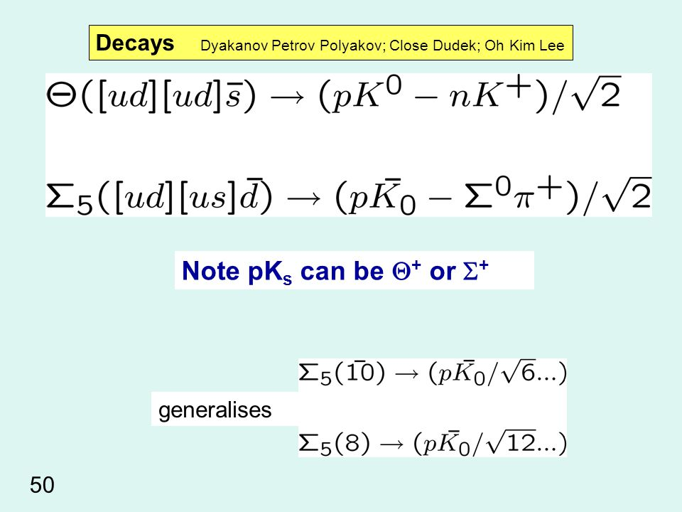 Note pK s can be  + or  + Decays Dyakanov Petrov Polyakov; Close Dudek; Oh Kim Lee generalises 50