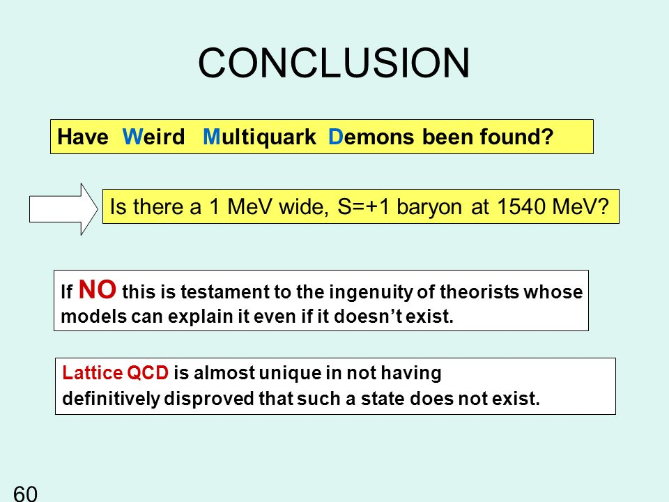 CONCLUSION Have Weird Multiquark Demons been found.