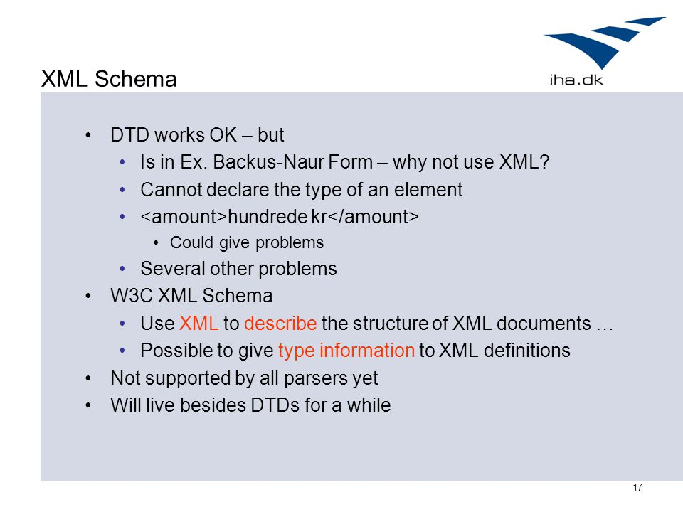 17 XML Schema DTD works OK – but Is in Ex. Backus-Naur Form – why not use XML.