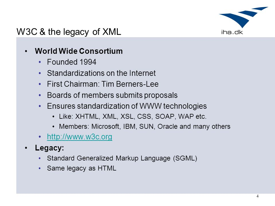 4 W3C & the legacy of XML World Wide Consortium Founded 1994 Standardizations on the Internet First Chairman: Tim Berners-Lee Boards of members submits proposals Ensures standardization of WWW technologies Like: XHTML, XML, XSL, CSS, SOAP, WAP etc.