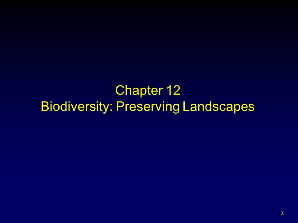 2 Chapter 12 Biodiversity: Preserving Landscapes