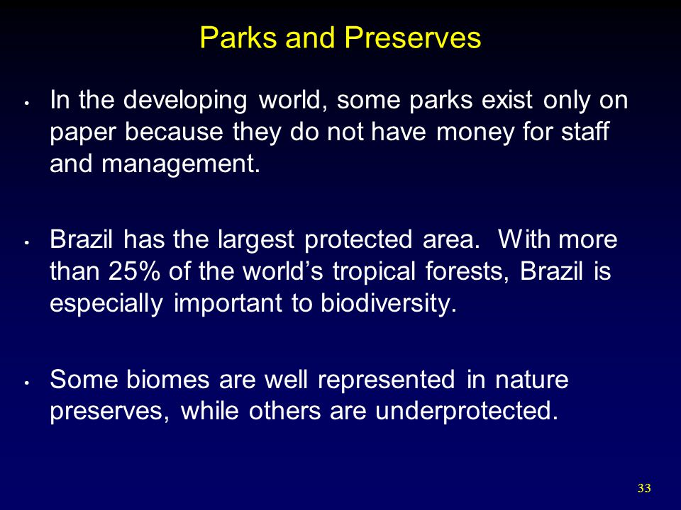 33 Parks and Preserves In the developing world, some parks exist only on paper because they do not have money for staff and management.