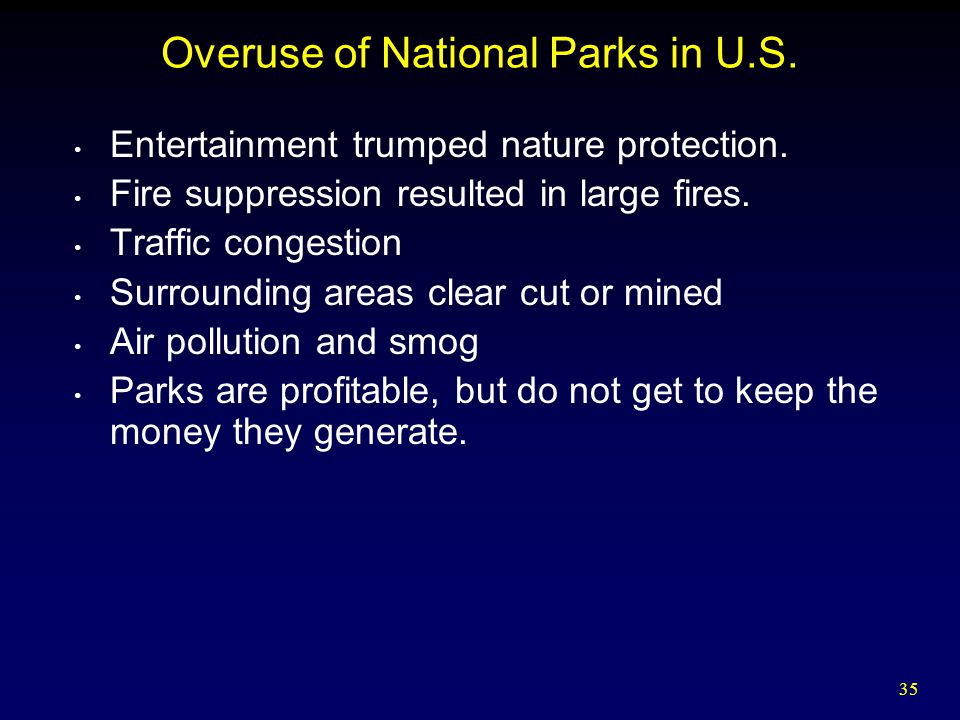 35 Overuse of National Parks in U.S. Entertainment trumped nature protection.