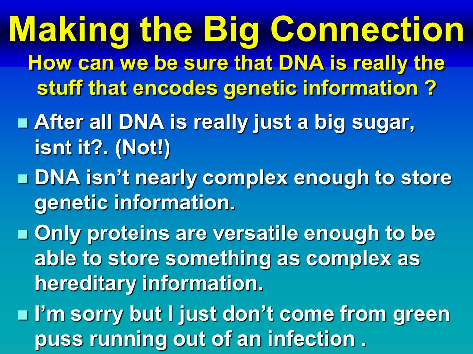 The Central (and almost correct) Dogma DNA (Genes) RNA (mRNA) Proteins (cell labor) Transcription Translation Make an mRNA copy of the information contained in the DNA Information stored in mRNA is used to direct the construction of proteins.