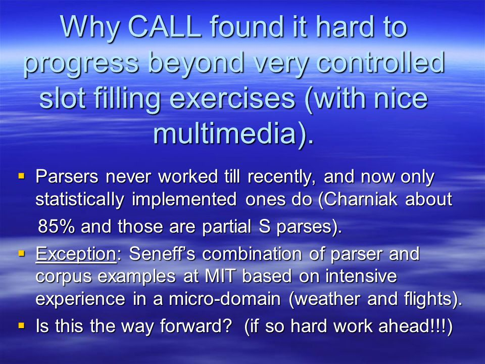 Why CALL found it hard to progress beyond very controlled slot filling exercises (with nice multimedia).