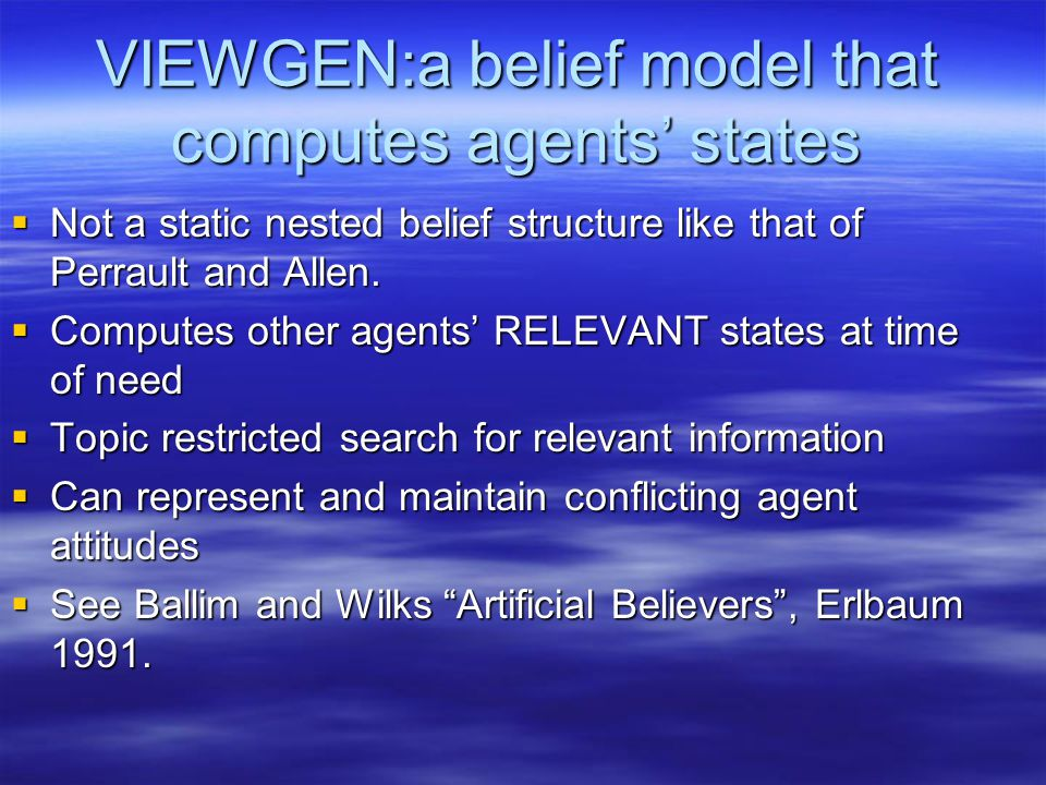 VIEWGEN:a belief model that computes agents' states  Not a static nested belief structure like that of Perrault and Allen.