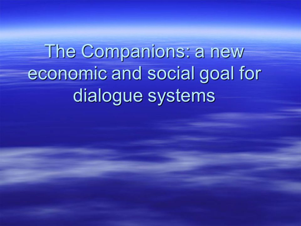 The Companions: a new economic and social goal for dialogue systems