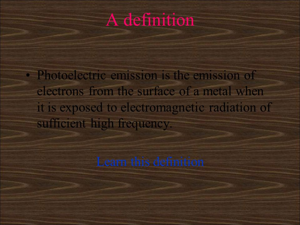 Photo electric emission In 1902 it was discovered that electrons could be ejected from metals by electromagnetic radiation.