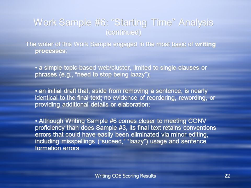 "Writing COE Scoring Results22 Work Sample #6: ""Starting Time"" Analysis (continued) The writer of this Work Sample engaged in the most basic of writing"