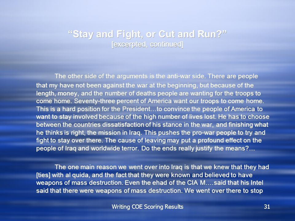 Writing COE Scoring Results31 Stay and Fight, or Cut and Run [excerpted, continued] The other side of the arguments is the anti-war side.